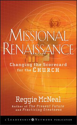 Missional Renaissance: Changing the Scorecard for the Church - McNeal, Reggie