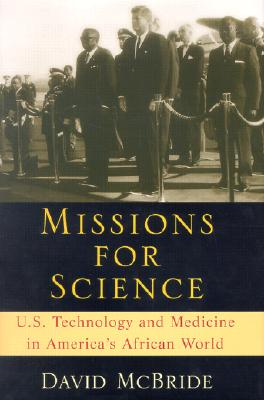 Missions for Science: U.S. Technology and Medicine in America's Africa World - McBride, David P