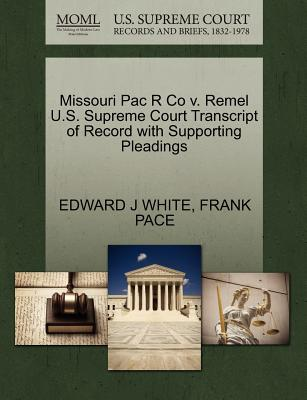 Missouri Pac R Co V. Remel U.S. Supreme Court Transcript of Record with Supporting Pleadings - White, Edward J, and Pace, Frank