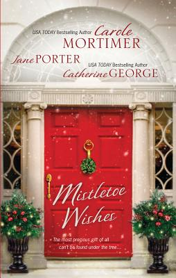 Mistletoe Wishes - Mortimer, Carole, and Porter, Jane, and George, Catherine