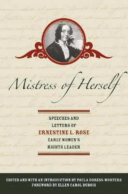 Mistress of Herself: Speeches and Letters of Ernestine L. Rose, Early Women's Rights Leader - Rose, Ernestine L, and Doress-Worters, Paula (Editor)