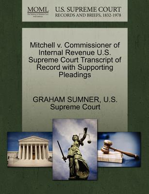 Mitchell V. Commissioner of Internal Revenue U.S. Supreme Court Transcript of Record with Supporting Pleadings - Sumner, Graham, and U S Supreme Court (Creator)
