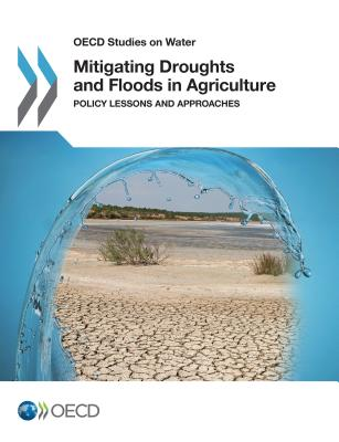 Mitigating Droughts and Floods in Agriculture: Policy Lessons and Approaches - Organisation for Economic Co-Operation and Development (OECD) (Editor)