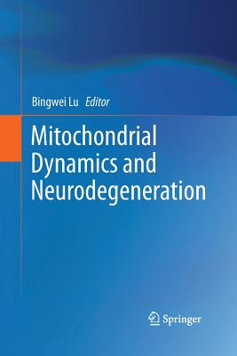 Mitochondrial Dynamics and Neurodegeneration - Lu, Bingwei (Editor)