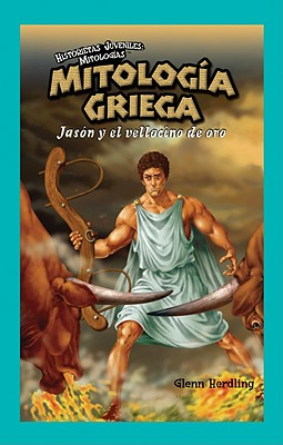 Mitologia Griega: Jason y el Vellocino de Oro - Herdling, Glenn, and Obregon, Jose Maria (Translated by)