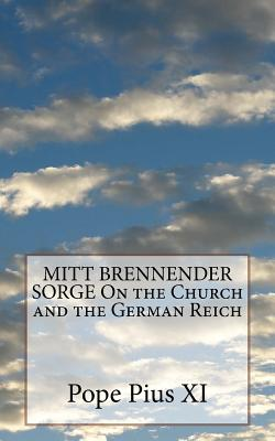 MITT BRENNENDER SORGE On the Church and the German Reich - Pius XI, Pope