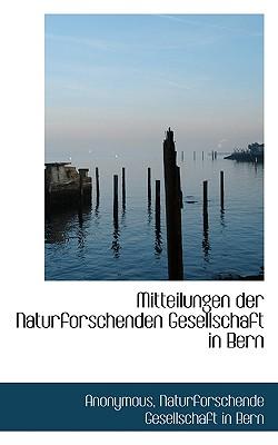 Mitteilungen Der Naturforschenden Gesellschaft in Bern - Anonymous, and Naturforschende Gesellschaft in Bern, Gesellschaft In Bern (Creator)