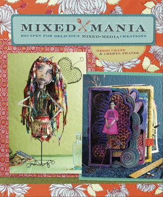 Mixed Mania: Recipes for Delicious Mixed-Media Creations - Crane, Debbie, and Prater, Cheryl