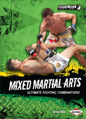 Mixed Martial Arts: Ultimate Fighting Combinations - Wells, Garrison