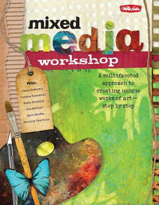 Mixed Media Workshop: A multifaceted approach to creating unique works of art-step by step - Anderson, Isaac, and Martino, Joe, and Mendez, Mark