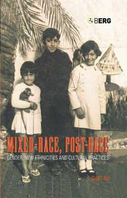 Mixed-Race, Post-Race: Gender, New Ethnicities and Cultural Practices - Ali, Suki