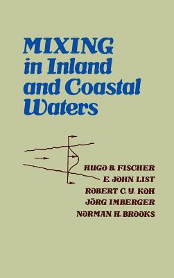 Mixing in Inland and Coastal Waters - Fischer, Hugo B, and List, John E, and Koh, C Robert