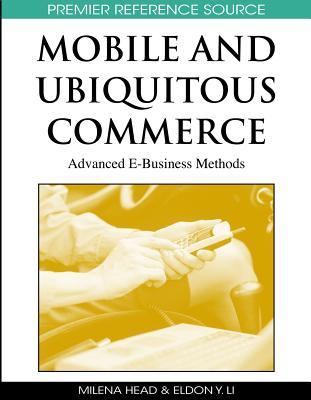 Mobile and Ubiquitous Commerce: Advanced E-Business Methods - Head, Milena (Editor)