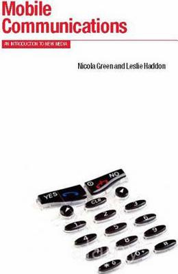 Mobile Communications: An Introduction to New Media - Haddon, Leslie, and Green, Nicola