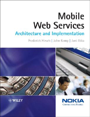 Mobile Web Services: Architecture and Implementation - Hirsch, Frederick, and Kemp, John, and Ilkka, Jani