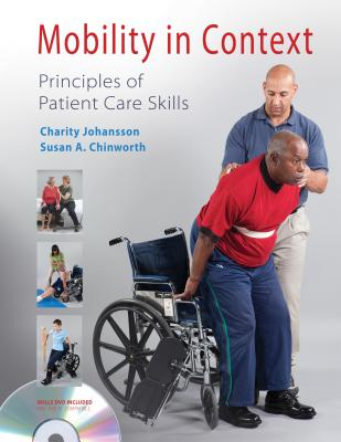 Mobility in Context Principles of Patient Care Skills - Johansson, Charity, and Chinworth, Susan