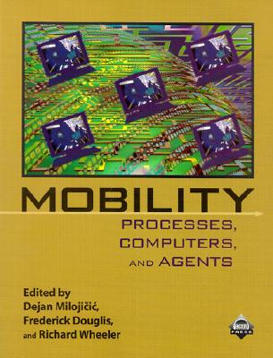 Mobility: Processes, Computers, and Agents - Milojicic, Dejan, and Douglis, Frederick, and Wheeler, Richard