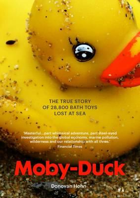 Moby-Duck: The True Story of 28,800 bath Toys Lost at Sea - Hohn, Donovan