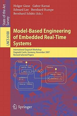 Model-Based Engineering of Embedded Real-Time Systems: International Dagstuhl Workshop, Dagstuhl Castle, Germany, November 4-9, 2007. Revised Selected Papers - Giese, Holger (Editor), and Karsai, Gabor, Professor (Editor), and Lee, Edward A (Editor)