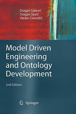 Model Driven Engineering and Ontology Development - Gasevic, Dragan, and Selic, Bran V (Foreword by), and Bezivin, Jean (Foreword by)