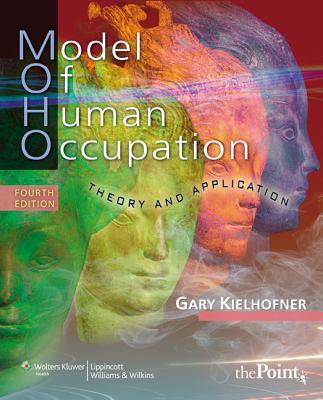 Model of Human Occupation: Theory and Application - Kielhofner, Gary, Drph, Otr/L, Faota