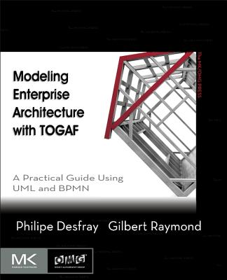 Modeling Enterprise Architecture with Togaf: A Practical Guide Using UML and Bpmn - Desfray, Philippe