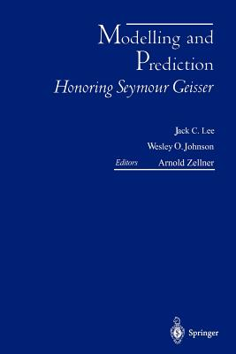 Modelling and Prediction Honoring Seymour Geisser - Lee, Jack C (Editor)