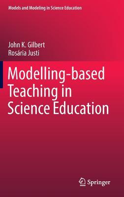 Modelling-Based Teaching in Science Education - Gilbert, John K, and Justi, Rosaria