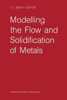 Modelling the Flow and Solidification of Metals - Smith, T J (Editor)