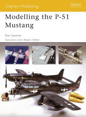 Modelling the P-51 Mustang - Spooner, Stan
