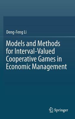 Models and Methods for Interval-Valued Cooperative Games in Economic Management - Li, Deng-Feng