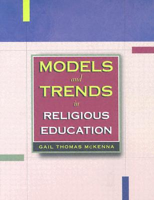 Models and Trends in Religious Education - McKenna, Gail Thomas
