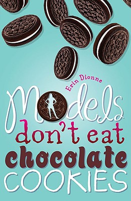 Models Don't Eat Chocolate Cookies - Dionne, Erin