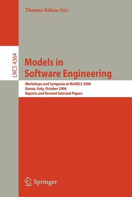 Models in Software Engineering: Workshops and Symposia at Models 2006, Genoa, Italy, October 1-6, 2006, Reports and Revised Selected Papers - Kuhne, Thomas (Editor)