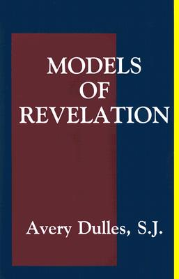 Models of Revelation - Dulles, Avery, Cardinal, S.J.
