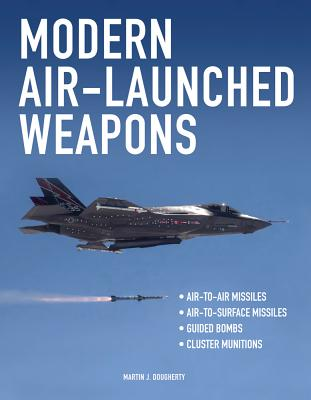 Modern Air-Launched Weapons - Dougherty, Martin J
