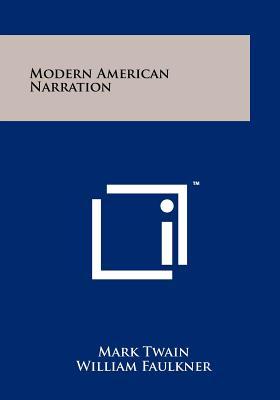 Modern American Narration - Twain, Mark, and Faulkner, William, and Hemingway, Ernest