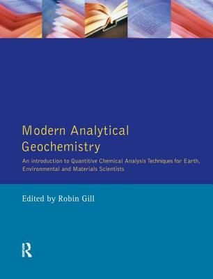 Modern Analytical Geochemistry: An Introduction to Quantitative Chemical Analysis Techniques for Earth, Environmental and Materials Scientists - Gill, Robin