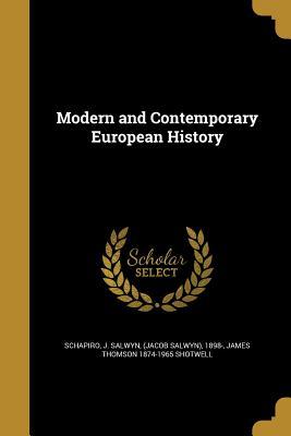 Modern and Contemporary European History - Schapiro, J Salwyn (Jacob Salwyn) (Creator), and Shotwell, James Thomson 1874-1965