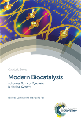 Modern Biocatalysis: Advances Towards Synthetic Biological Systems - Hall, Melanie, Professor (Editor), and Illanes, Andres (Contributions by), and Lutz, Stefan (Contributions by)