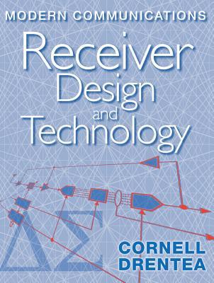 Modern Communications Receiver Design and Technology - Drentea, Cornell