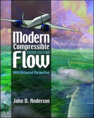 Modern Compressible Flow: With Historical Perspective - Anderson, John David, Jr.