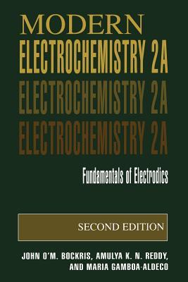 Modern Electrochemistry 2a: Fundamentals of Electrodics - Bockris, John O'm, and Reddy, Amulya K N, and Gamboa-Aldeco, Maria E