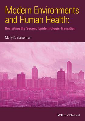 Modern Environments and Human Health: Revisiting the Second Epidemiological Transition - Zuckerman, Molly K.