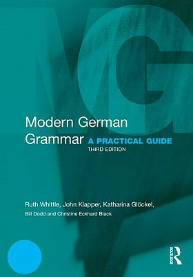 Modern German Grammar: A Practical Guide - Klapper, John, and Whittle, Ruth, and Katharina, Glockel