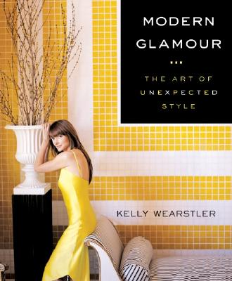 Modern Glamour: The Art Of Unexpected Style - Wearstler, Kelly