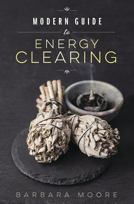 Modern Guide to Energy Clearing - Moore, Barbara
