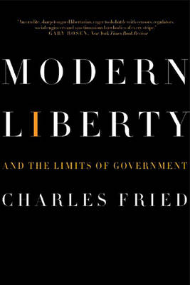Modern Liberty: And the Limits of Government - Fried, Charles