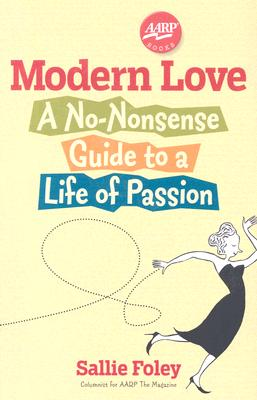 Modern Love: A No-Nonsense Guide to a Life of Passion - Foley, Sallie, Msw