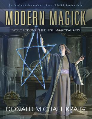 Modern Magick: Twelve Lessons in the High Magickal Arts - Kraig, Donald Michael